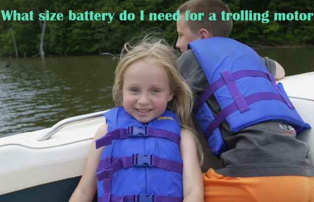 What size battery do I need for a trolling motor